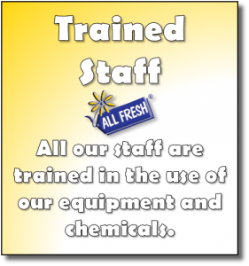 Trained Staff - All our staff are trained in the use of our equipment and chemicals.